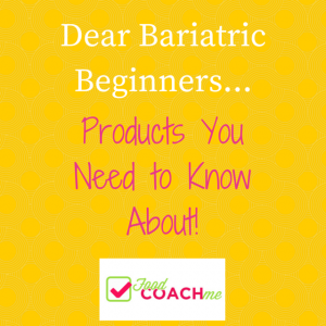Bariatric Beginners - Products You Need to Know About!