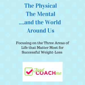 The Physical, The Mental and The World Around Us. Focusing on these areas for long-term weight loss success.