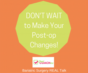 Don't Wait to Make Your Post-op Changes! Bariatric Surgery Real Talk