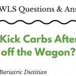 WLS Questions - How to Kick Carbs After Falling off the Wagon?