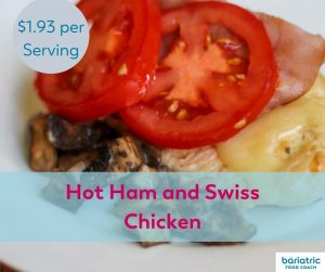Bariatric Meals on a Budget: Hot Ham and Swiss Chicken