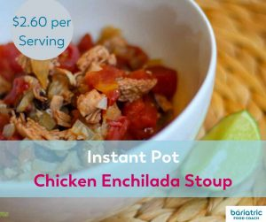 Bariatric Meals on a Budget: Instant Pot Chicken Enchilada Stoup